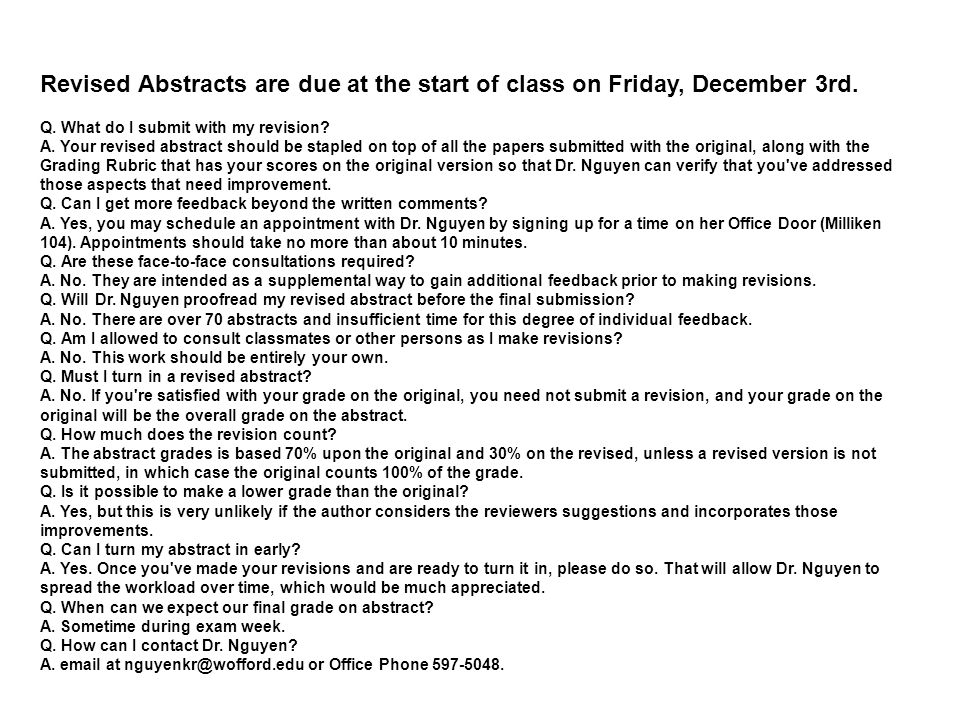 Revised Abstracts are due at the start of class on Friday, December 3rd. Q. What do I submit with my revision? A. Your revised abstract should be stap