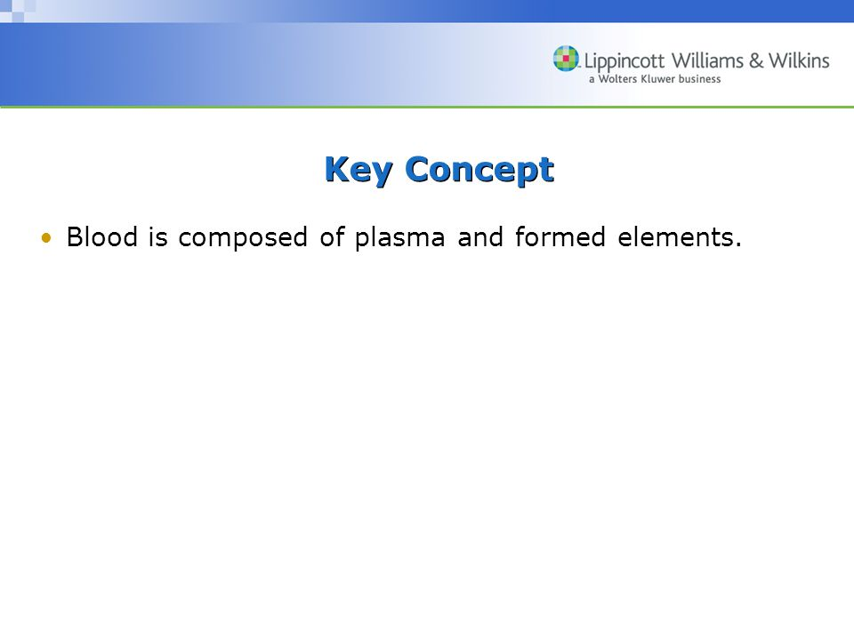Key Concept Blood is composed of plasma and formed elements.