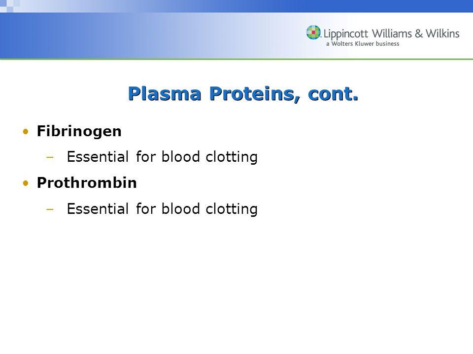 Plasma Proteins, cont. Fibrinogen –Essential for blood clotting Prothrombin –Essential for blood clotting