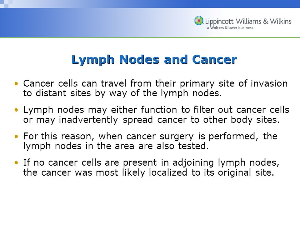 Lymph Nodes and Cancer Cancer cells can travel from their primary site of invasion to distant sites by way of the lymph nodes.