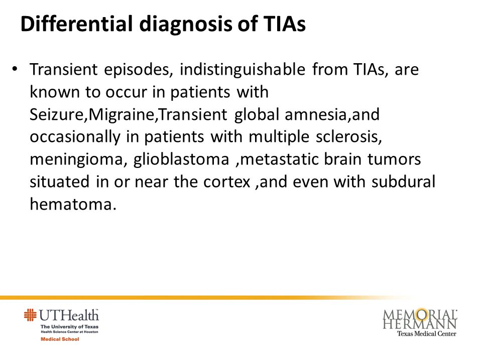 Differential diagnosis of TIAs Transient episodes, indistinguishable from TIAs, are known to occur in patients with Seizure,Migraine,Transient global