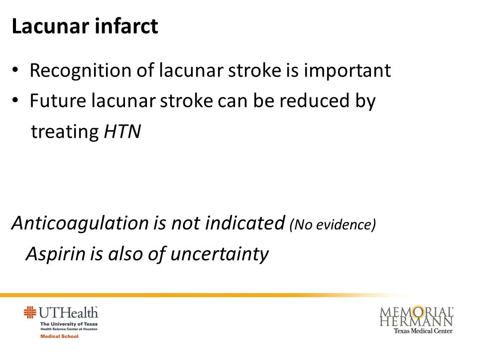Lacunar infarct Recognition of lacunar stroke is important Future lacunar stroke can be reduced by treating HTN Anticoagulation is not indicated (No e