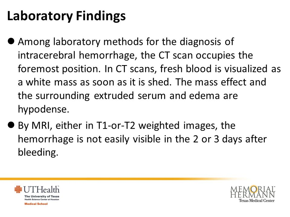 Laboratory Findings Among laboratory methods for the diagnosis of intracerebral hemorrhage, the CT scan occupies the foremost position. In CT scans, f