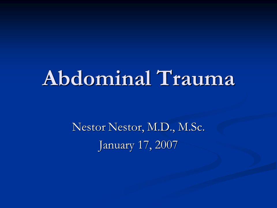 Abdominal Trauma Nestor Nestor, M.D., M.Sc. January 17, 2007
