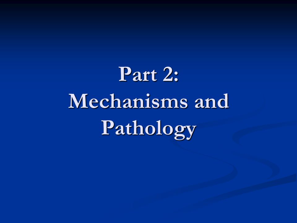 Part 2: Mechanisms and Pathology
