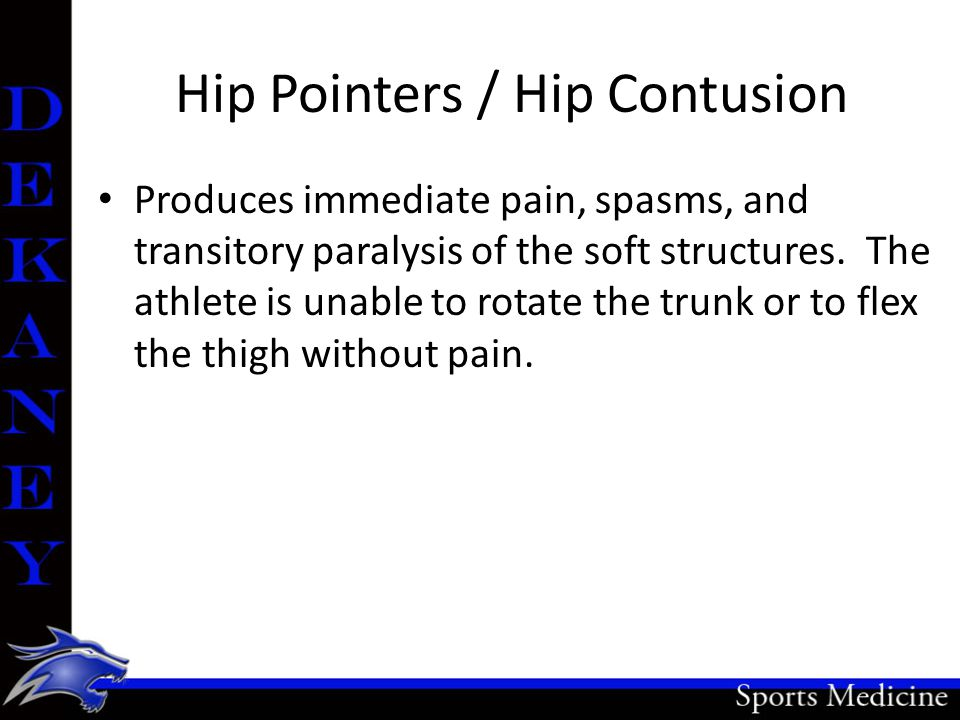 Hip Pointers / Hip Contusion Produces immediate pain, spasms, and transitory paralysis of the soft structures.