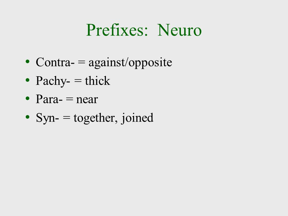 Prefixes: Neuro Contra- = against/opposite Pachy- = thick Para- = near Syn- = together, joined