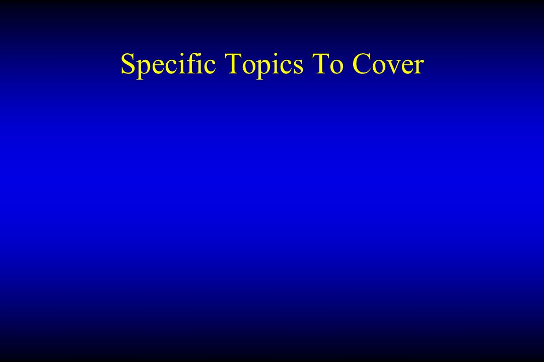 Specific Topics To Cover