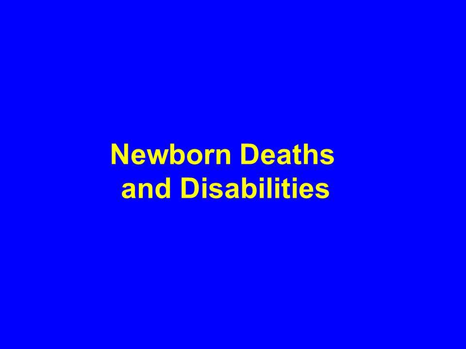 Maternal Disabilities (2001-2010) Chronic anemia (including anemia from hemorrhage) Stress incontinence Fistulae Uterine prolapse Emotional depression Maternal exhaustion $660,000,000 from lost productivity