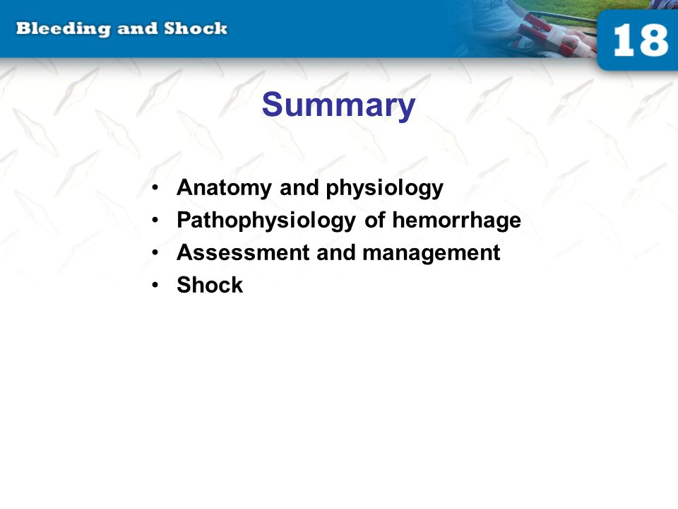 Summary Anatomy and physiology Pathophysiology of hemorrhage Assessment and management Shock