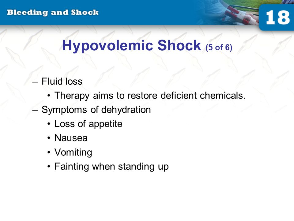 Hypovolemic Shock (5 of 6) –Fluid loss Therapy aims to restore deficient chemicals.