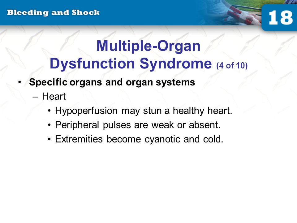 Multiple-Organ Dysfunction Syndrome (4 of 10) Specific organs and organ systems –Heart Hypoperfusion may stun a healthy heart.