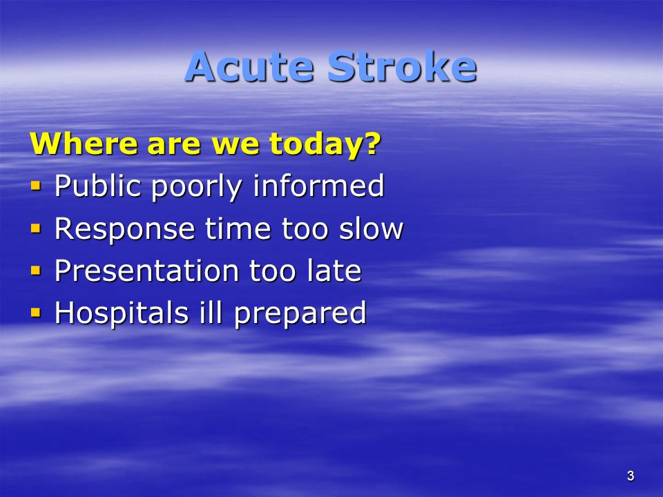 3 Acute Stroke Where are we today.