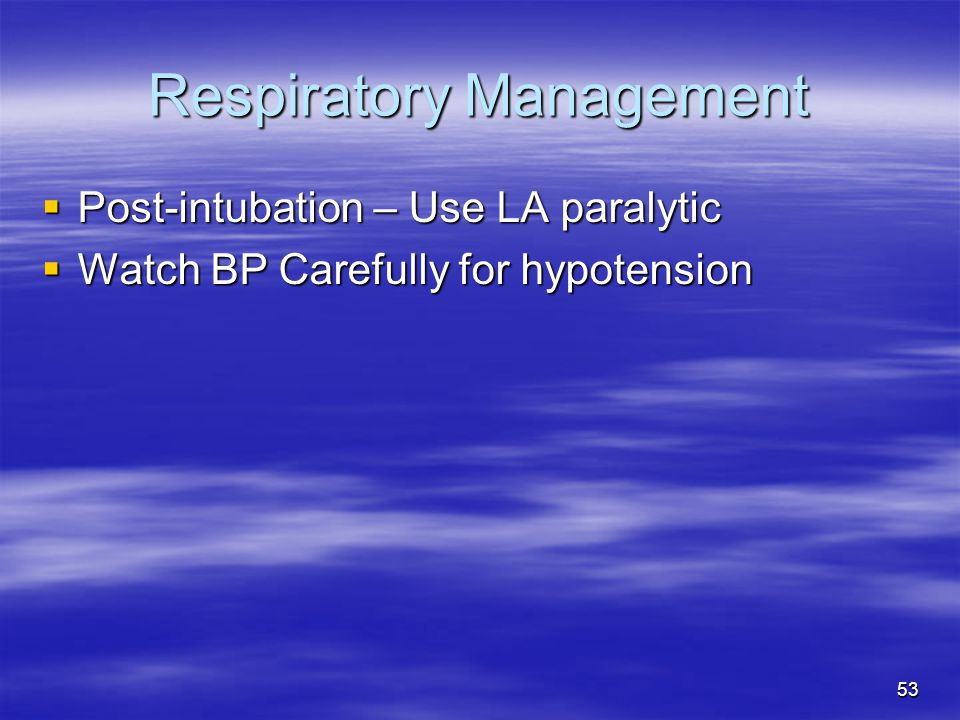 53 Respiratory Management  Post-intubation – Use LA paralytic  Watch BP Carefully for hypotension