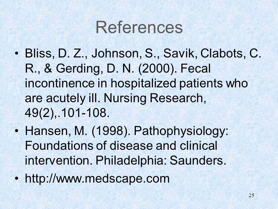25 References Bliss, D. Z., Johnson, S., Savik, Clabots, C.