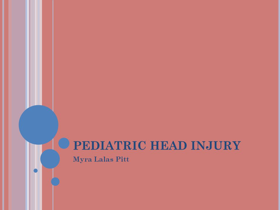 PEDIATRIC HEAD INJURY Myra Lalas Pitt