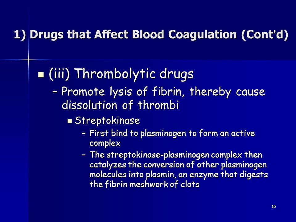 15 (iii) Thrombolytic drugs (iii) Thrombolytic drugs –Promote lysis of fibrin, thereby cause dissolution of thrombi Streptokinase Streptokinase –First