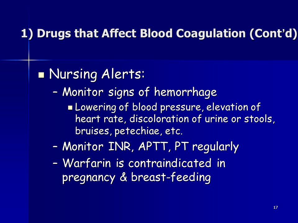 17 Nursing Alerts: Nursing Alerts: –Monitor signs of hemorrhage Lowering of blood pressure, elevation of heart rate, discoloration of urine or stools,