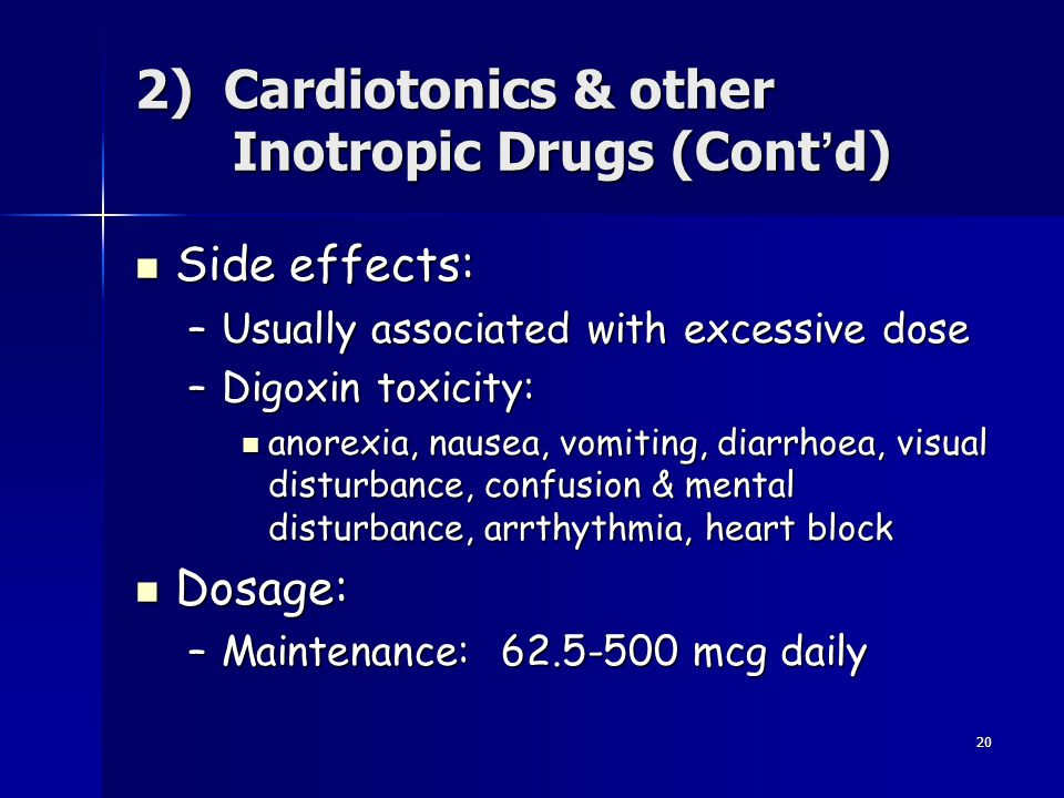 20 Side effects: Side effects: –Usually associated with excessive dose –Digoxin toxicity: anorexia, nausea, vomiting, diarrhoea, visual disturbance, c
