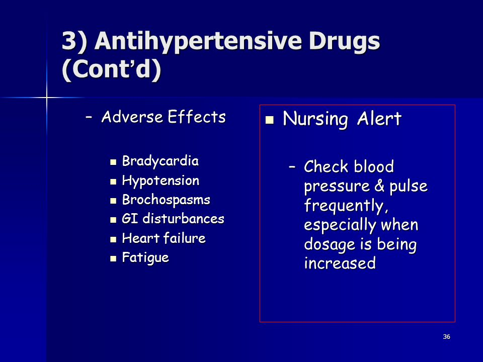 36 3) Antihypertensive Drugs (Cont ' d) –Adverse Effects Bradycardia Bradycardia Hypotension Hypotension Brochospasms Brochospasms GI disturbances GI