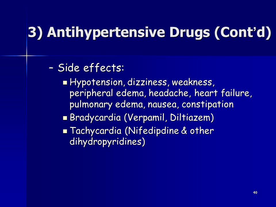 40 –Side effects: Hypotension, dizziness, weakness, peripheral edema, headache, heart failure, pulmonary edema, nausea, constipation Hypotension, dizz