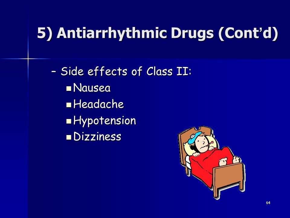 64 –Side effects of Class II: Nausea Nausea Headache Headache Hypotension Hypotension Dizziness Dizziness 5) Antiarrhythmic Drugs (Cont ' d)
