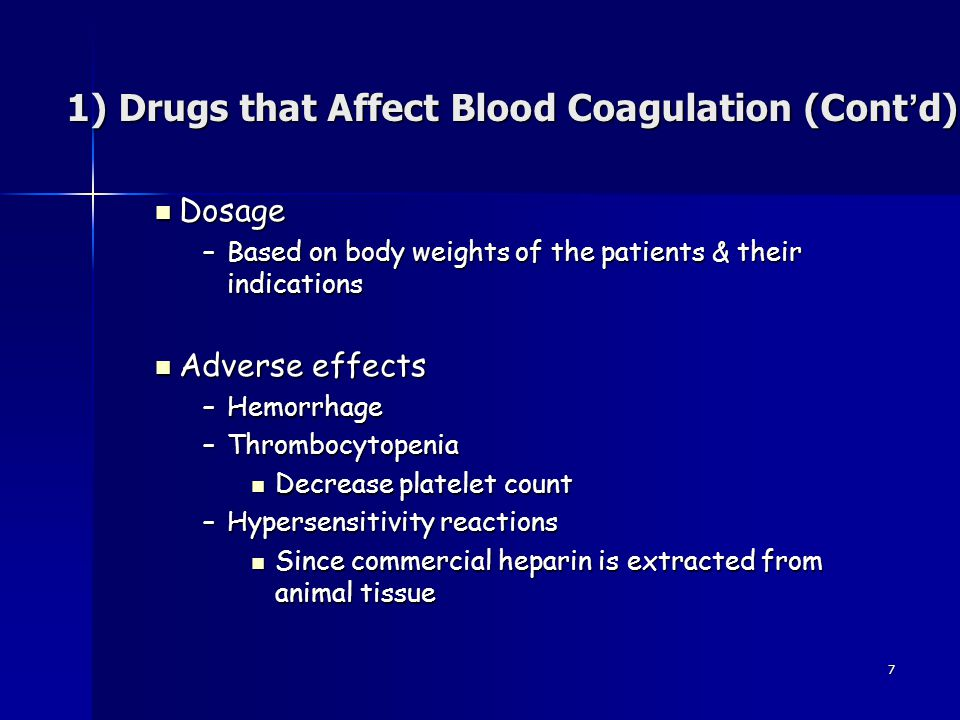 7 Dosage Dosage –Based on body weights of the patients & their indications Adverse effects Adverse effects –Hemorrhage –Thrombocytopenia Decrease plat