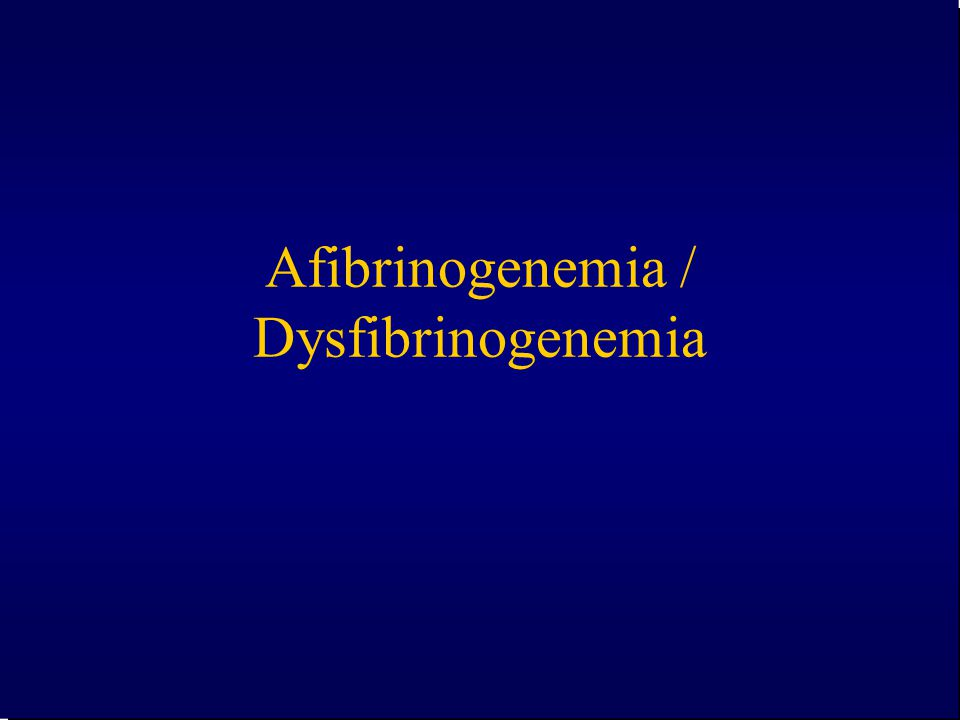 Afibrinogenemia / Dysfibrinogenemia