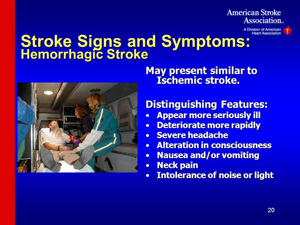 20 Stroke Signs and Symptoms: Hemorrhagic Stroke May present similar to Ischemic stroke.