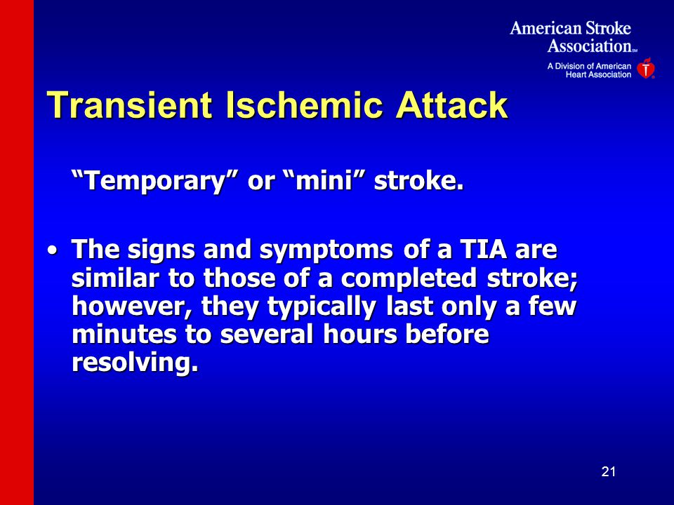 21 Transient Ischemic Attack Temporary or mini stroke.