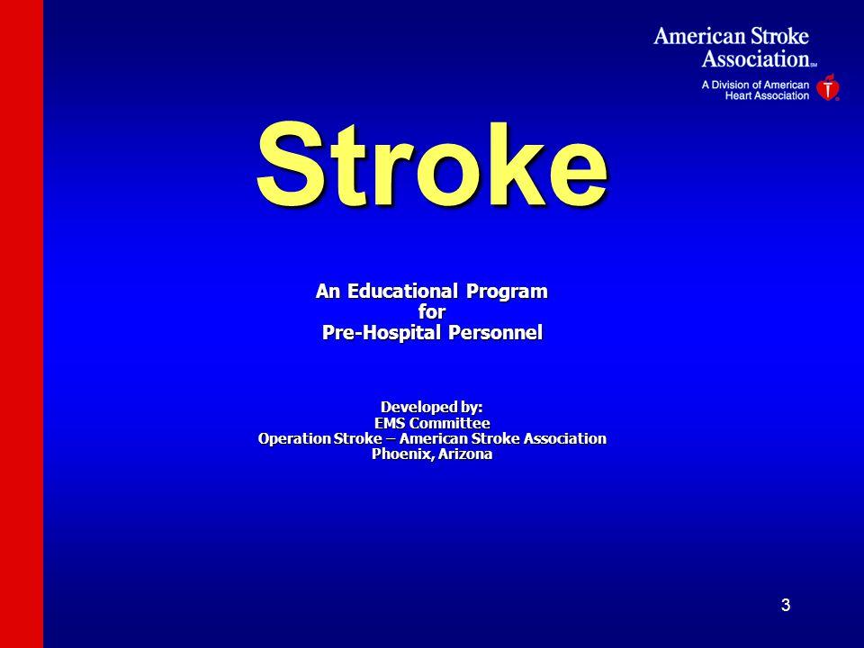 3 Stroke An Educational Program for Pre-Hospital Personnel Developed by: EMS Committee Operation Stroke – American Stroke Association Phoenix, Arizona