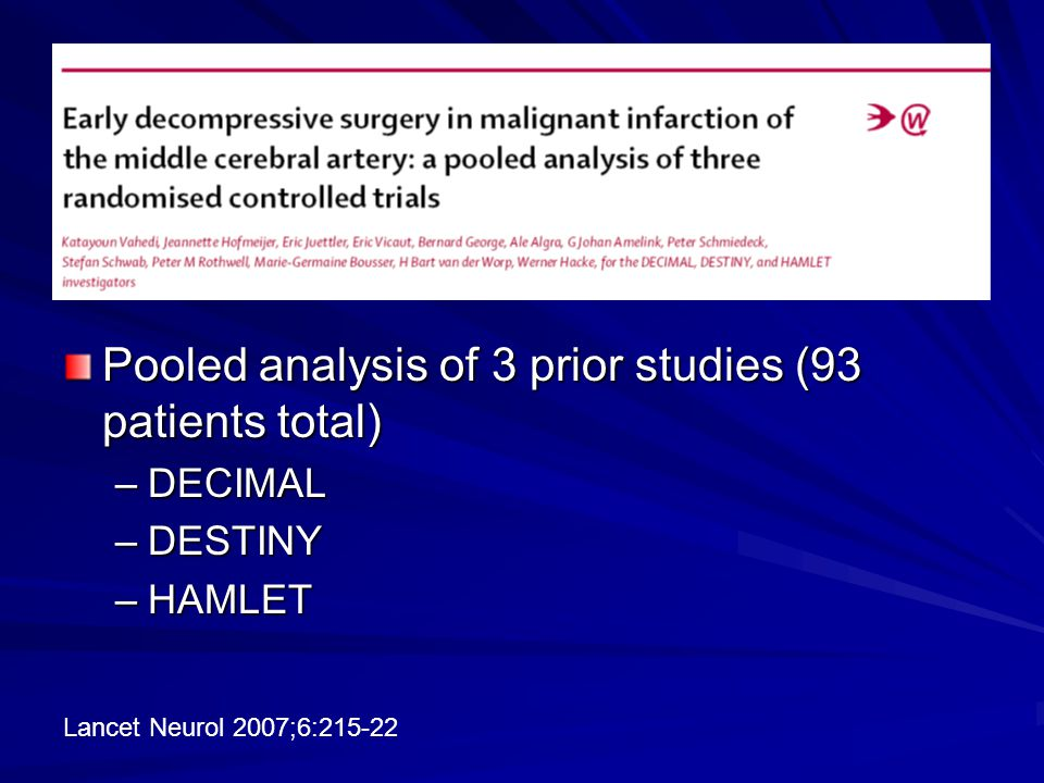 Pooled analysis of 3 prior studies (93 patients total) –DECIMAL –DESTINY –HAMLET Lancet Neurol 2007;6:215-22