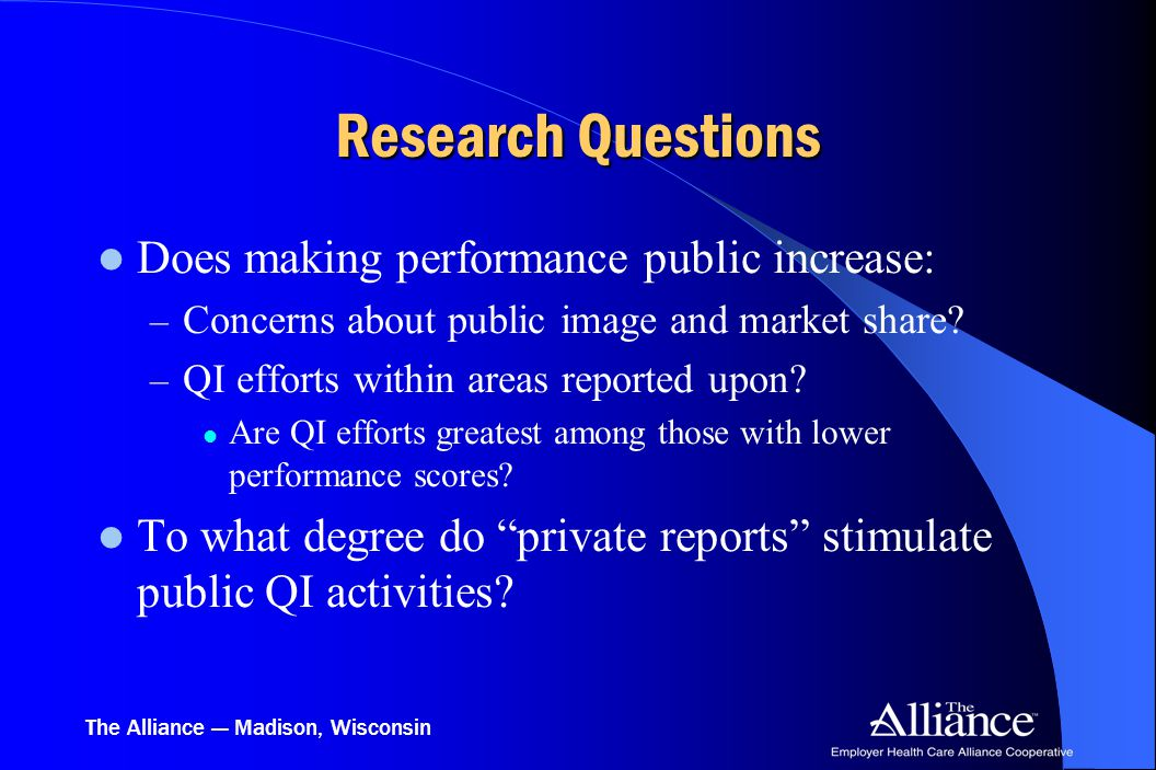 The Alliance — Madison, Wisconsin Research Questions Does making performance public increase: – Concerns about public image and market share.
