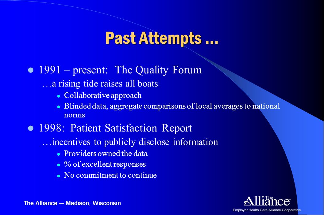 The Alliance — Madison, Wisconsin Past Attempts … 1991 – present: The Quality Forum …a rising tide raises all boats Collaborative approach Blinded dat