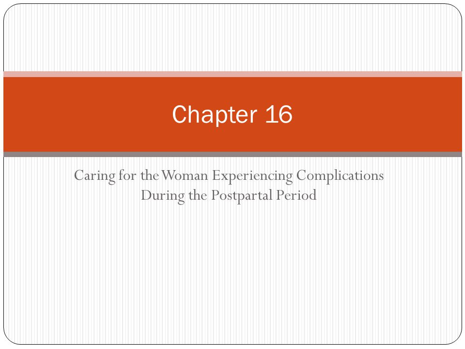Caring for the Woman Experiencing Complications During the Postpartal Period Chapter 16
