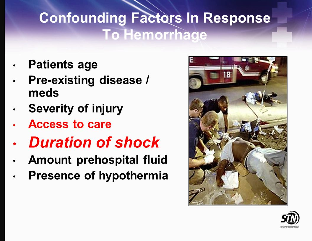 Confounding Factors In Response To Hemorrhage Patients age Pre-existing disease / meds Severity of injury Access to care Duration of shock Amount preh
