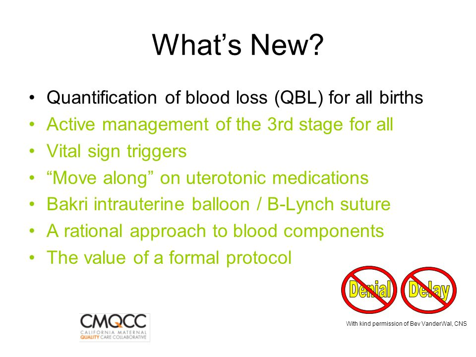 """What's New? Quantification of blood loss (QBL) for all births Active management of the 3rd stage for all Vital sign triggers """"Move along"""" on uterotoni"""