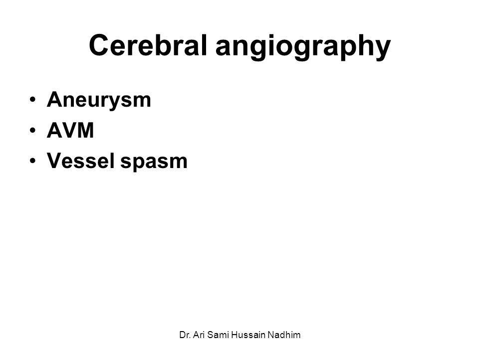 Cerebral angiography Aneurysm AVM Vessel spasm Dr. Ari Sami Hussain Nadhim
