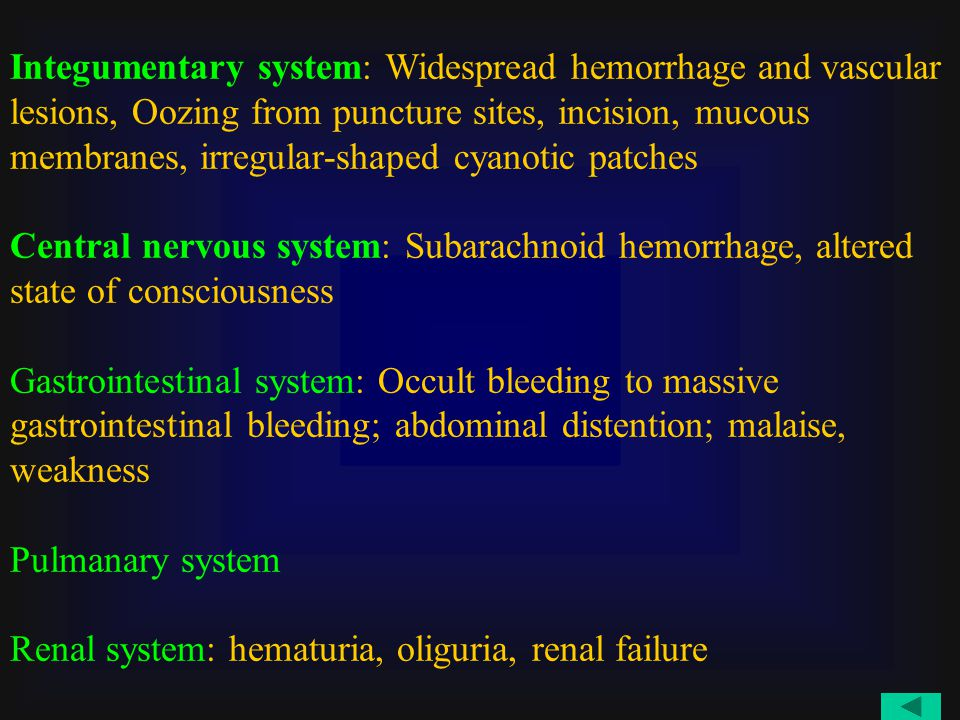 Integumentary system: Widespread hemorrhage and vascular lesions, Oozing from puncture sites, incision, mucous membranes, irregular-shaped cyanotic pa
