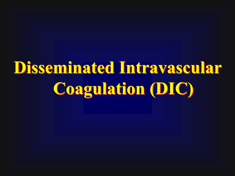 Disseminated Intravascular Coagulation (DIC) Disseminated Intravascular Coagulation (DIC)