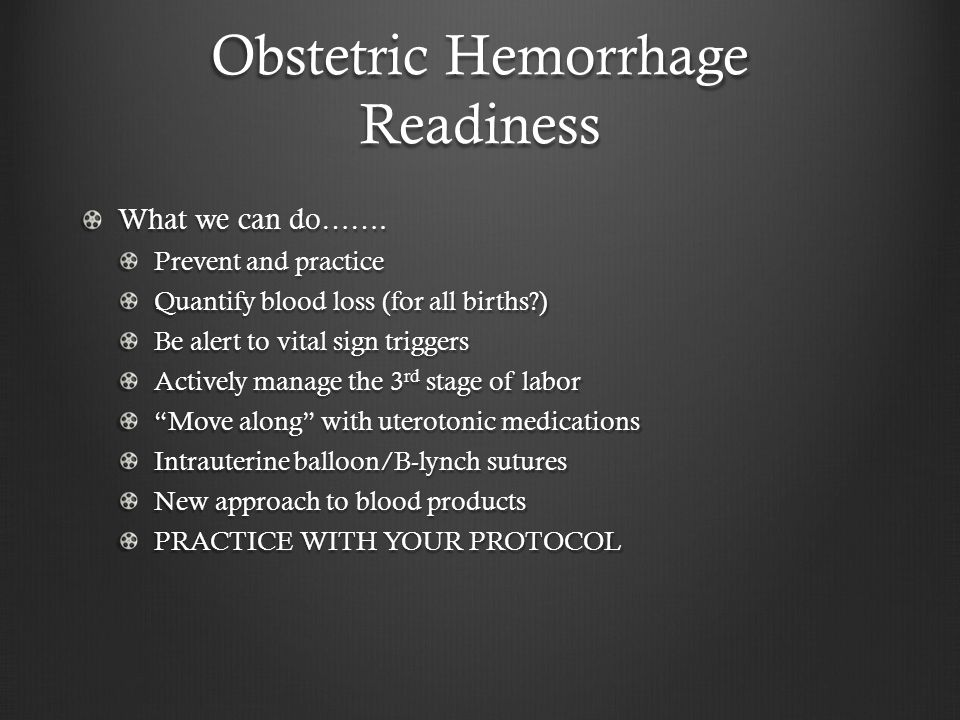 Obstetric Hemorrhage Readiness Questions to consider Do we have a hemorrhage policy and are the components in place.