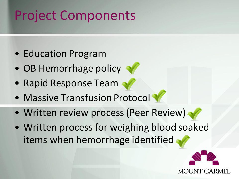 Project Components Education Program OB Hemorrhage policy Rapid Response Team Massive Transfusion Protocol Written review process (Peer Review) Writte