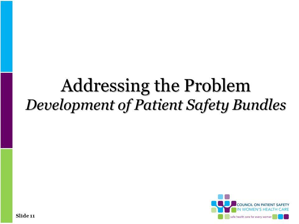 Slide 11 Addressing the Problem Development of Patient Safety Bundles