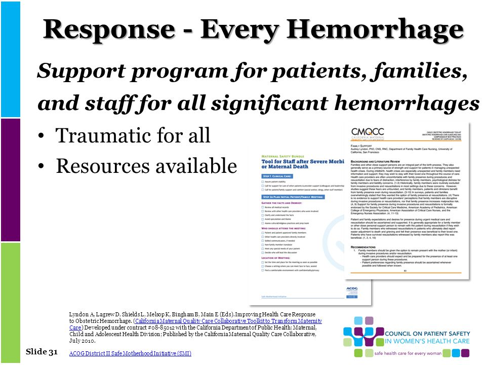 Slide 31 Response - Every Hemorrhage Support program for patients, families, and staff for all significant hemorrhages Traumatic for all Resources available Lyndon A, Lagrew D, Shields L, Melsop K, Bingham B, Main E (Eds).