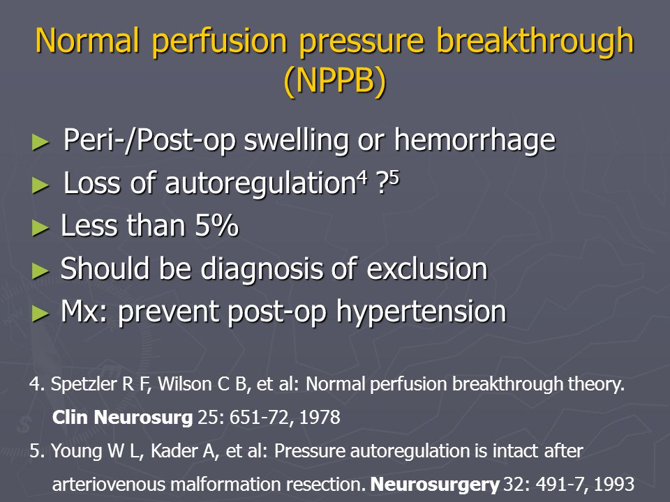 Normal perfusion pressure breakthrough (NPPB) ► Peri-/Post-op swelling or hemorrhage ► Loss of autoregulation 4 .