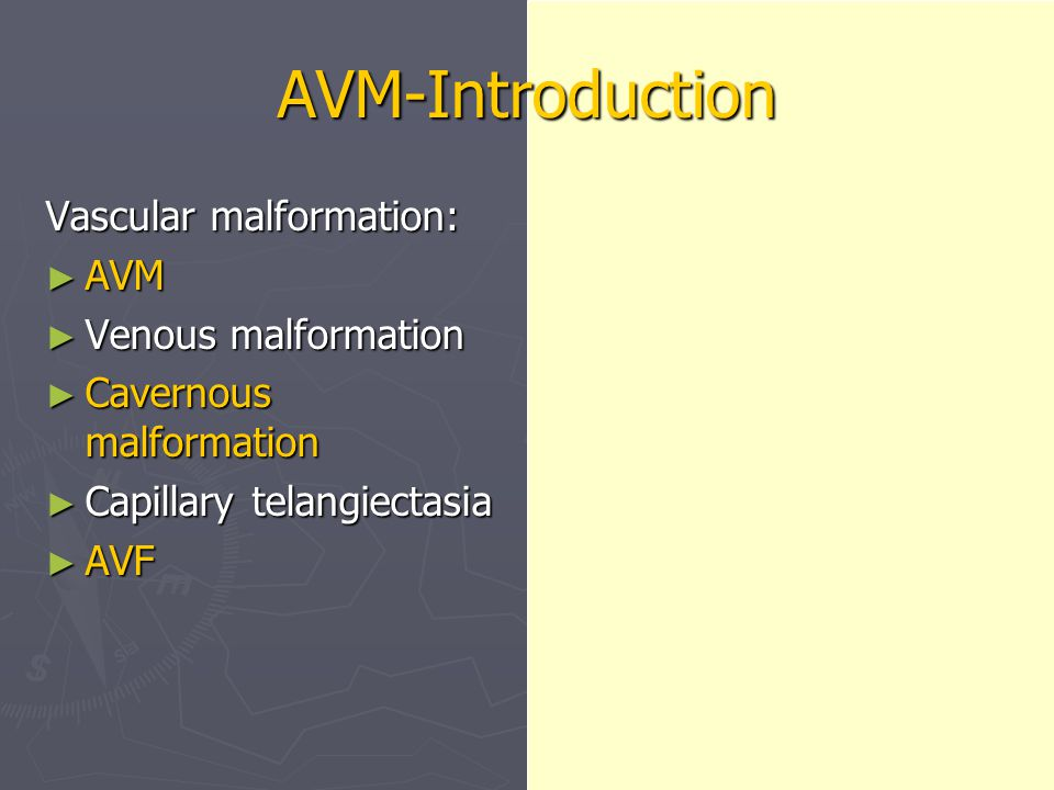 AVM-Introduction Vascular malformation: ► AVM ► Venous malformation ► Cavernous malformation ► Capillary telangiectasia ► AVF