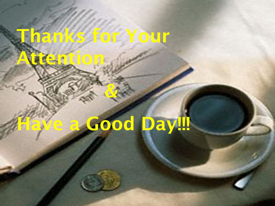 Thanks for Your Attention & Have a Good Day!!!