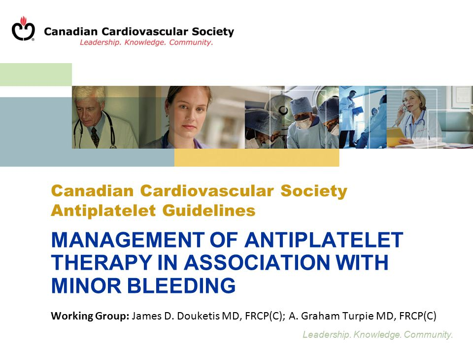 Leadership. Knowledge. Community. Canadian Cardiovascular Society Antiplatelet Guidelines MANAGEMENT OF ANTIPLATELET THERAPY IN ASSOCIATION WITH MINOR