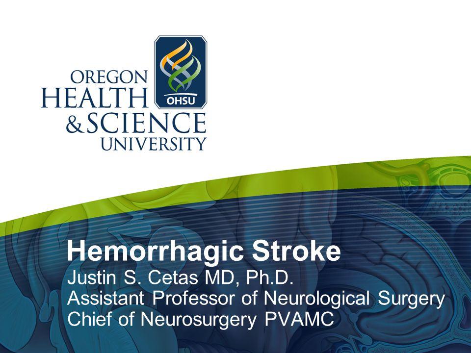Hemorrhagic Stroke Justin S.Cetas MD, Ph.D.