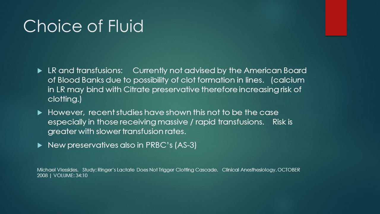 Choice of Fluid  LR and transfusions: Currently not advised by the American Board of Blood Banks due to possibility of clot formation in lines. (calc